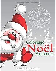 Coloriage Noel Enfant: 40 Merveilleux Dessins de Fêtes de Fin d'Année - Livre de Coloriage Noel Enfant dès 3 ans - Coloriage Pere Noel ; Joyeux Noel Et Bonne Année  (Livre de Noël)