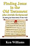 Finding Jesus in the Old Testament (the Jewish Scriptures): Discovering the Jewish Roots of Your Faith