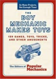 The Boy Mechanic Makes Toys: 200 Games, Toys, Tricks, and Other Amusements (So Many Projects, Not Enough Time!)