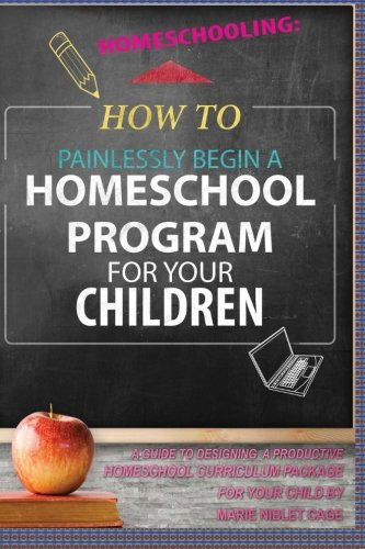 Homeschooling:: How To Painlessly Begin A Homeschool Program For Your Children