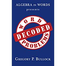 Algebra in Words presents WORD PROBLEMS DECODED