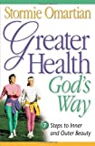 Greater Health God's Way, Stormie Omartian, 0736900616
