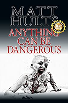 Anything Can Be Dangerous by [Hults, Matt, Daley, James Roy]