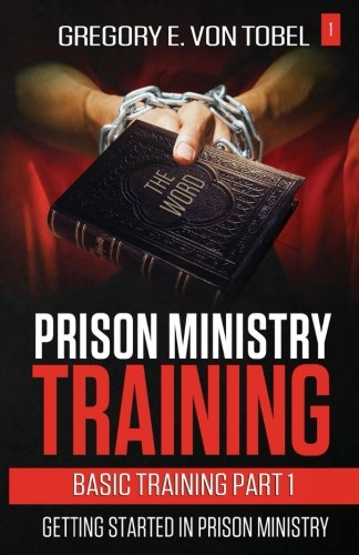 Prison Ministry Training Basic Training Part 1:: Getting Started in Prison Ministry (Volume 1)