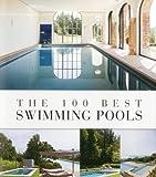 The 100 Best Swimming Pools (100 Best (Beta Plus))