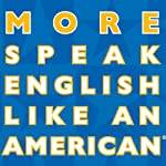 More Speak English Like an American: Learn More Idioms & Expressions That Will Help You Speak Like a Native! | Amy Gillett