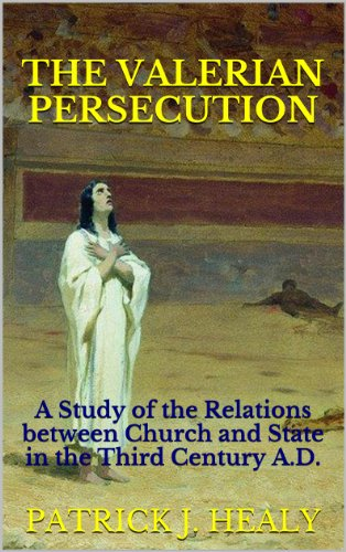 The Valerian Persecution: A Study of the Relations between Church and State in the Third Century A.D.