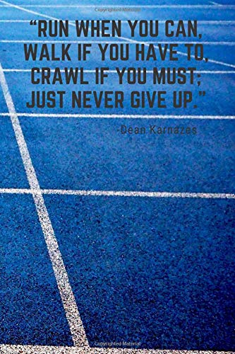 Run when you can, walk if you have to, crawl if you must; just never give up.: 110 Pages Motivational Notebook With Quote By Dean Karnazes por Score Your Goal
