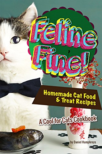 Feline Fine!: Homemade Cat Food & Treat Recipes - A Cool for Cats ()