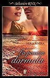 La pasión dormida (Spanish Edition)