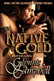 Native Gold : Book 1 of the California Legends Trilogy, Glynnis Campbell, 1938114159