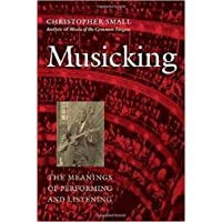 Musicking: The Meanings of Performing and Listening (Music