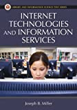 Internet Technologies and Information Services (Library and Information Science Text Series), Joseph B. Miller, 1591586259