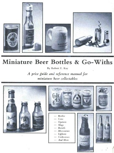 Miniature Beer Bottles & Go-Withs: A Price Guide & Reference Manual for Miniature Beer Collectibles