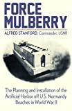 img - for Force Mulberry: The Planning and Installation of the Artificial Harbor off U.S. Normandy Beaches in World War II book / textbook / text book