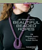(US) Jill Wiseman's Beautiful Beaded Ropes: 24 Wearable Jewelry Projects in Multiple Stitches (Beadweaving Master Class Series)