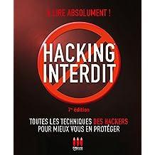 Hacking Interdit: Toutes Techniques des Hackers Pour Mieux 7e Éd.