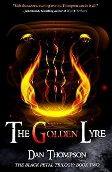 The Golden Lyre (The Black Petal trilogy Book 2) by [Thompson, Dan. C]