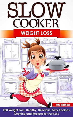 Slow Cooker: Weight Loss: 200 Weight Loss, Healthy, Delicious, Easy Recipes: Cooking and Recipes for Fat Loss (Meals For Your Crock Pot, Your Crock Pot, ... Slow Cooker, Belly Fat, Slow Cook Book 3)