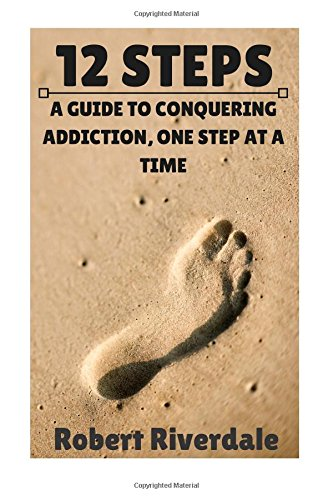 Download 12 Steps: A Guide to Conquering Addiction, One Step at a Time ebook