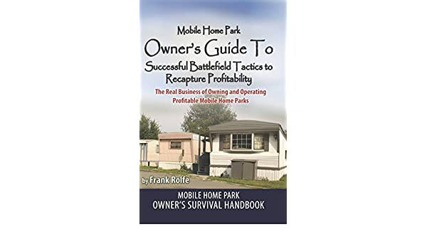 Amazon Mobile Home Park Owners Guide To Successful Battlefield Tactics Recapture Profitability The Real Business Of Owning And Operating