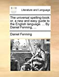 The Universal Spelling-Book, Daniel Fenning, 1140737066