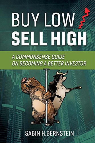 Buy Low/Sell High: A Commonsense Guide On Becoming a Better Investor