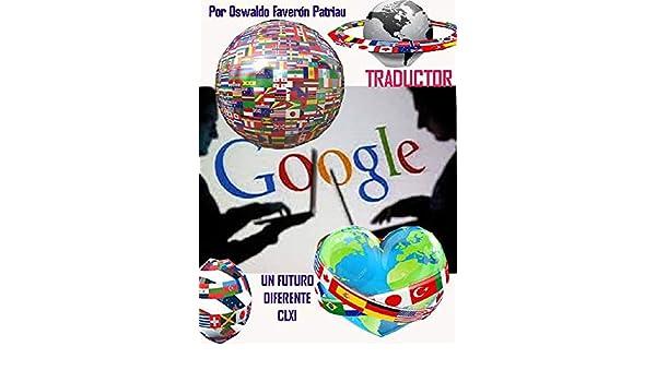 Google Traductor (Un Futuro Diferente nº 161) (Spanish Edition) - Kindle edition by Oswaldo Enrique Faverón Patriau. Reference Kindle eBooks @ Amazon.com.