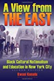 A View from the East : Black Cultural Nationalism and Education in New York City, Konadu, Kwasi B., 0815632061