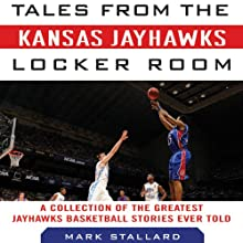 Tales from the Kansas Jayhawks Locker Room: A Collection of the Greatest Jayhawks Basketball Stories Ever Told Audiobook by Mark Stallard Narrated by Ted Mulder