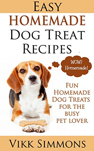 Easy Homemade Dog Treat Recipes: Fun Homemade Dog Treats for the Busy Pet Lover (Dog Training and Dog Care Series Book 2)]()
