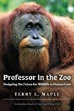 img - for Professor in the Zoo: Designing the Future for Wildlife in Human Care book / textbook / text book