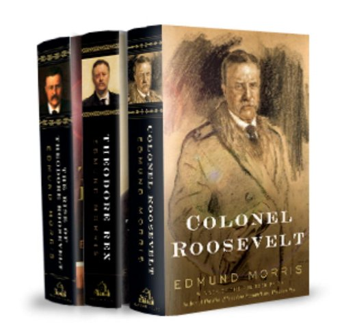 Edmund Morris's Theodore Roosevelt Trilogy Bundle: The Rise of Theodore Roosevelt, Theodore Rex, and Colonel Roosevelt