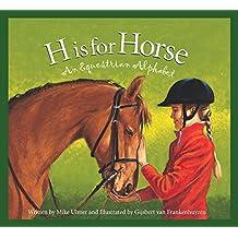 H is for Horse: An Equestrian Alphabet (Sports Alphabet)
