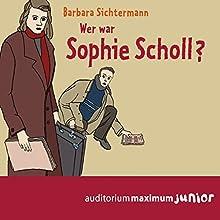 Wer war Sophie Scholl? Hörbuch von Barbara Sichtermann Gesprochen von: Elke Domhardt