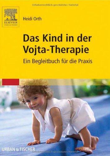 Das Kind in der Vojta-Therapie: Ein Begleitbuch für die Praxis