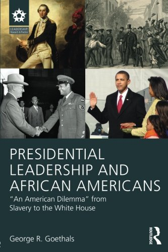 ": Presidential Leadership and African Americans: ""An American Dilemma"" from Slavery to the White House (Leadership: Research and Practice)"