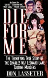 Die for Me: The Terrifying True Story of the Charles Ng & Leonard Lake Torture Murders