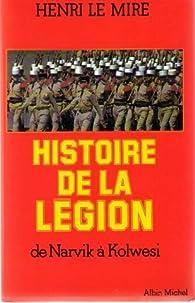 Histoire de la Légion : de Narvik à Kolwesi par Henri Le Mire