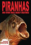 img - for Piranhas and Other Small Deadly Creatures (Crabtree Contact) book / textbook / text book