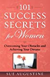 101 Success Secrets for Women: Overcoming Your Obstacles and Achieving Your Dreams