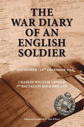 The War Diary of an English Soldier: Charles William Arnold 3rd Battalion Rifle Brigade