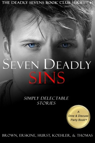 Seven Deadly Sins: Simply Delectable Stories (The Deadly Sevens Book Club Series) (Volume 1) ()