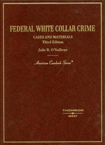 Federal White Collar Crime: Cases and Materials (American Casebook)