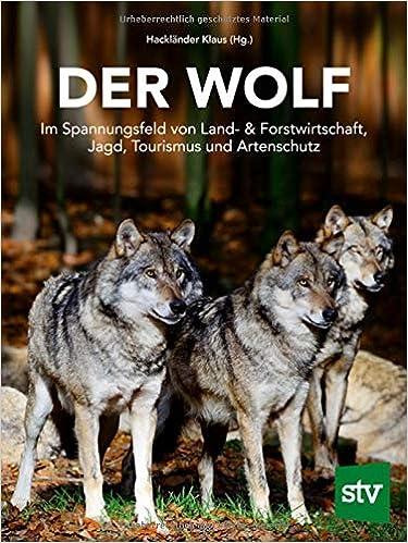 Der Wolf: Im Spannungsfeld von Land- & Forstwirtschaft, Jagd, Tourismus und Artenschutz