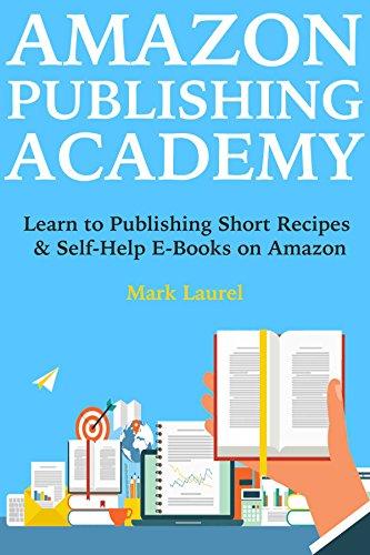Amazon Publishing Academy: Learn to Publishing Short Recipes & Self-Help E-Books on Amazon (English Edition)