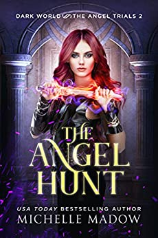 The Angel Hunt (Dark World: The Angel Trials Book 2) by [Madow, Michelle]