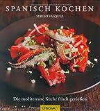 Spanisch kochen: Die mediterrane Küche frisch genießen
