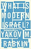 "Yakov M. Rabkin, ""What Is Modern Israel?"" (U. Chicago/Pluto Press, 2016)"