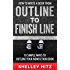 How to Write a Book From Outline to Finish Line: 10 Simple Ways to Outline Your Nonfiction Book